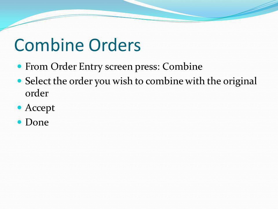 Combine Orders From Order Entry screen press: Combine
