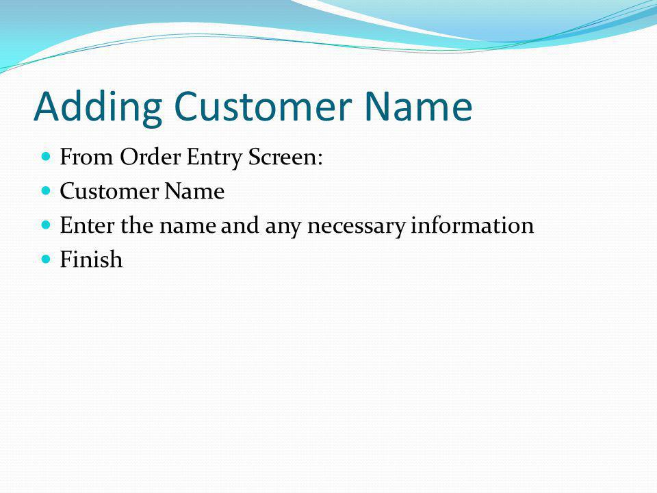 Adding Customer Name From Order Entry Screen: Customer Name