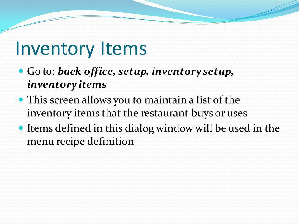 Inventory Items Go to: back office, setup, inventory setup, inventory items.