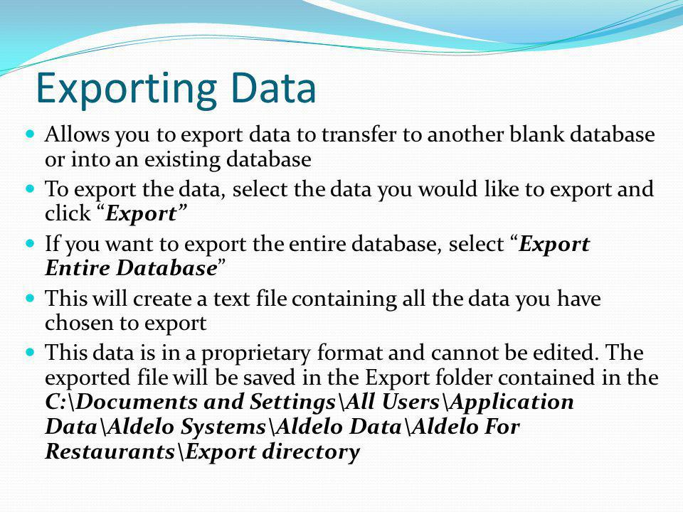 Exporting Data Allows you to export data to transfer to another blank database or into an existing database.