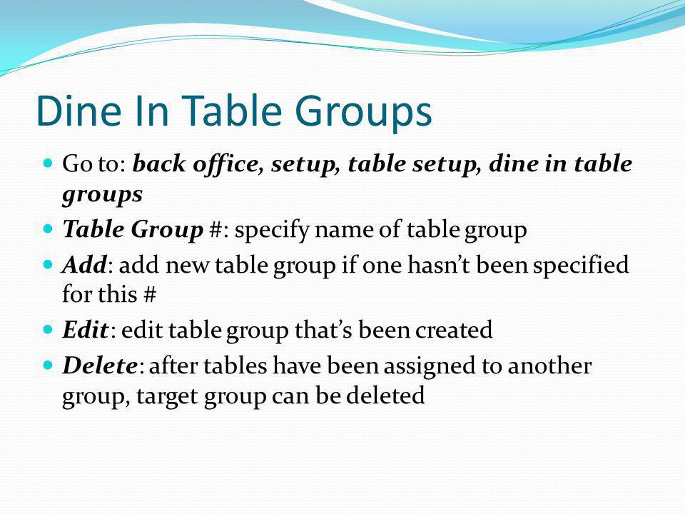 Dine In Table Groups Go to: back office, setup, table setup, dine in table groups. Table Group #: specify name of table group.