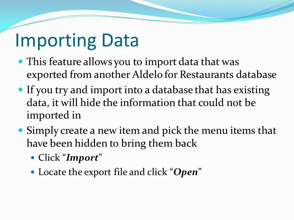 Importing Data This feature allows you to import data that was exported from another Aldelo for Restaurants database.