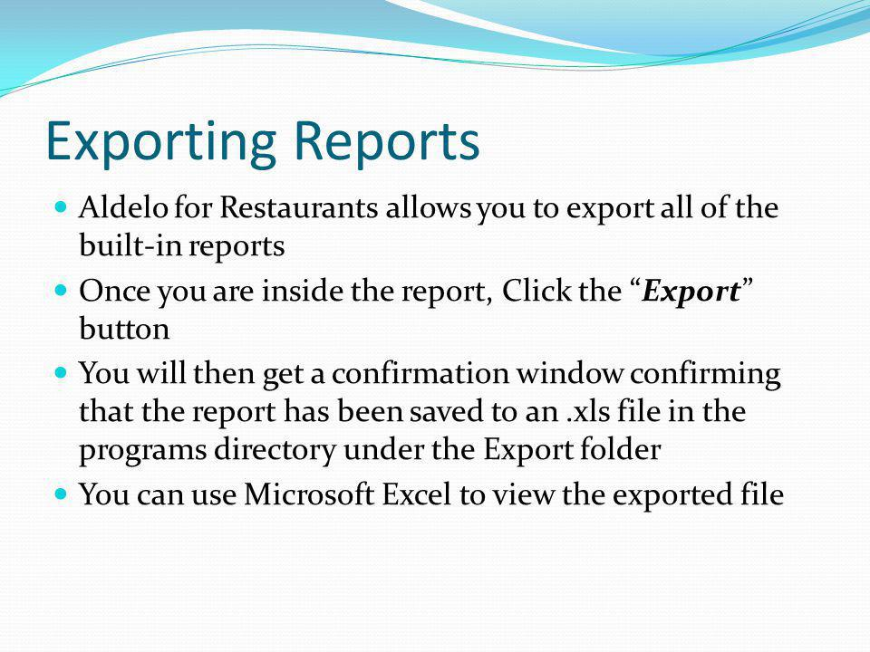 Exporting Reports Aldelo for Restaurants allows you to export all of the built-in reports. Once you are inside the report, Click the Export button.