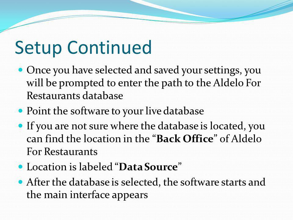 Setup Continued Once you have selected and saved your settings, you will be prompted to enter the path to the Aldelo For Restaurants database.