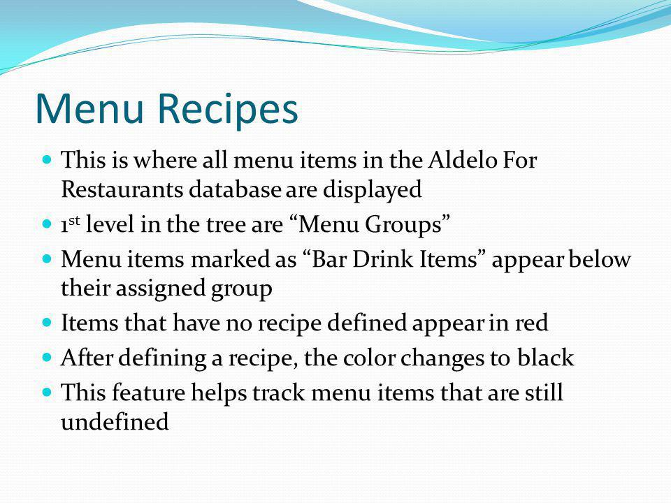 Menu Recipes This is where all menu items in the Aldelo For Restaurants database are displayed. 1st level in the tree are Menu Groups