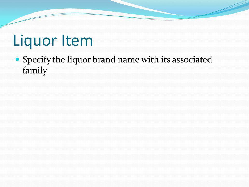 Liquor Item Specify the liquor brand name with its associated family