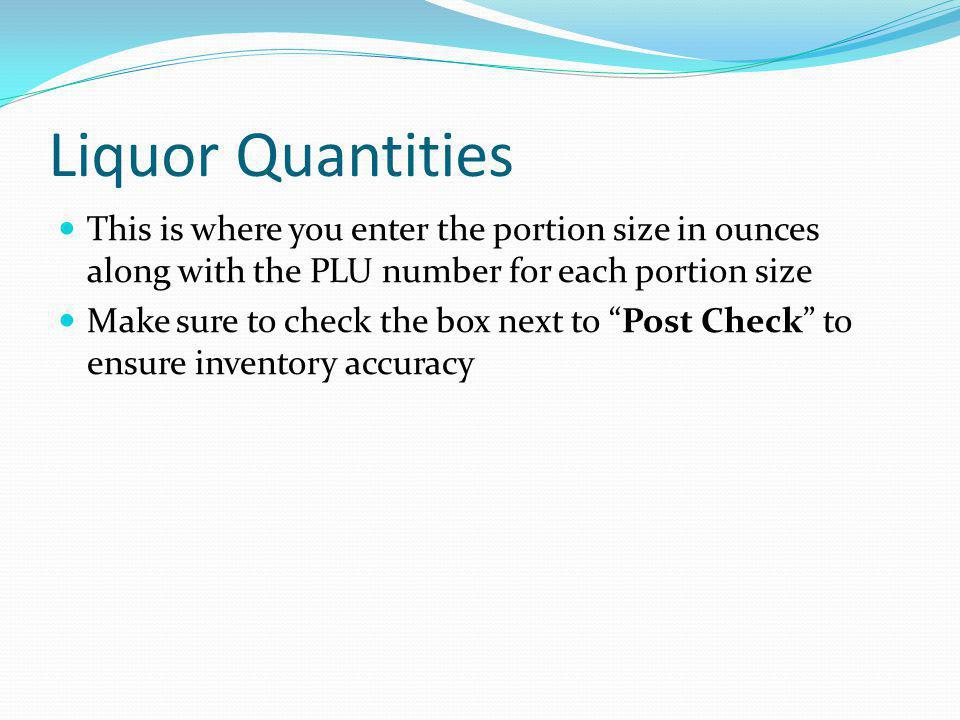 Liquor Quantities This is where you enter the portion size in ounces along with the PLU number for each portion size.