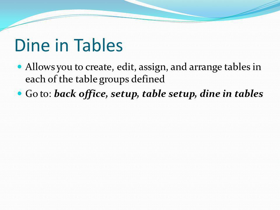 Dine in Tables Allows you to create, edit, assign, and arrange tables in each of the table groups defined.