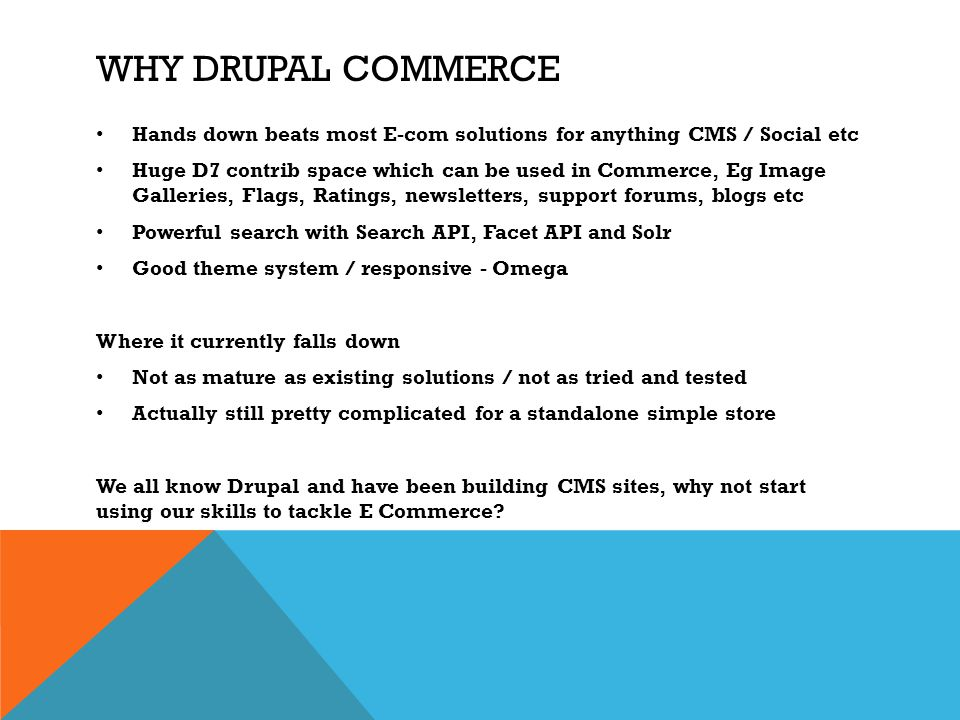 Why Drupal Commerce Hands down beats most E-com solutions for anything CMS / Social etc.