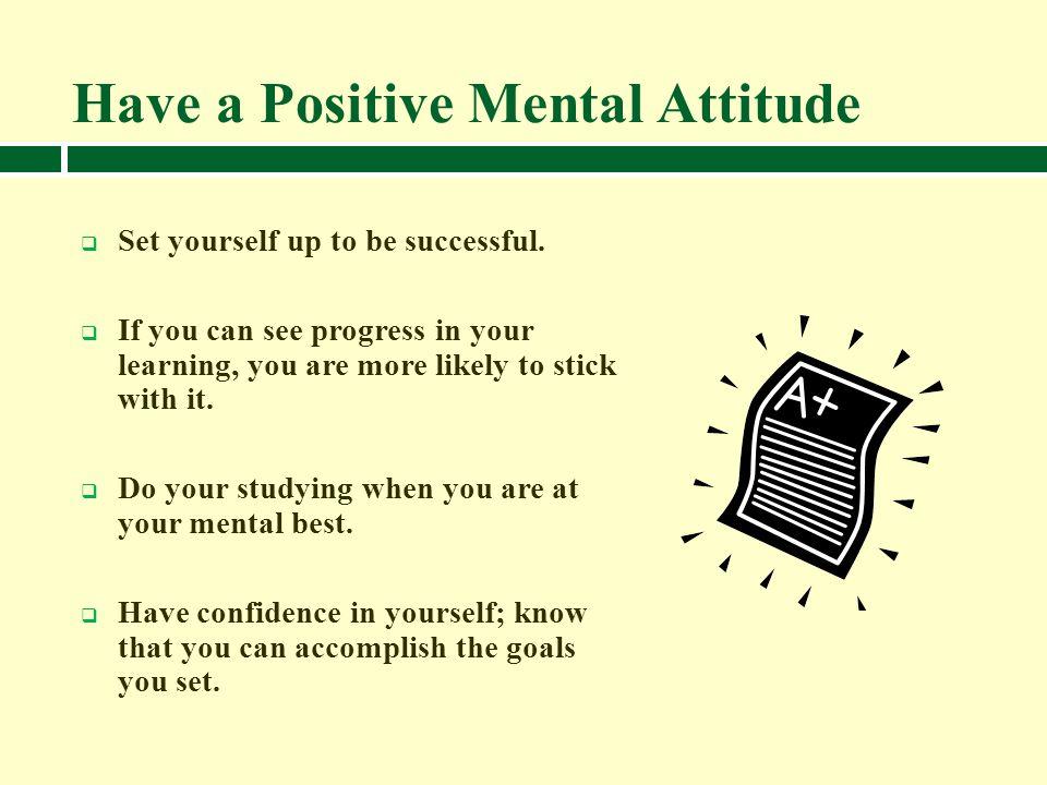 Have a Positive Mental Attitude