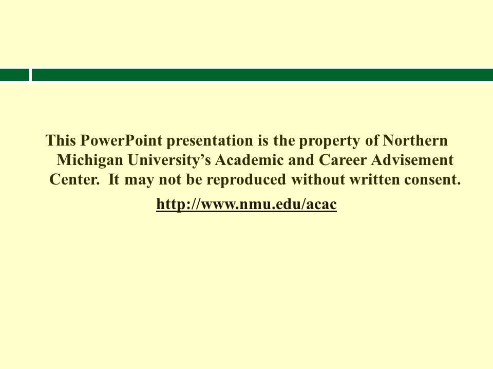 This PowerPoint presentation is the property of Northern Michigan University's Academic and Career Advisement Center.