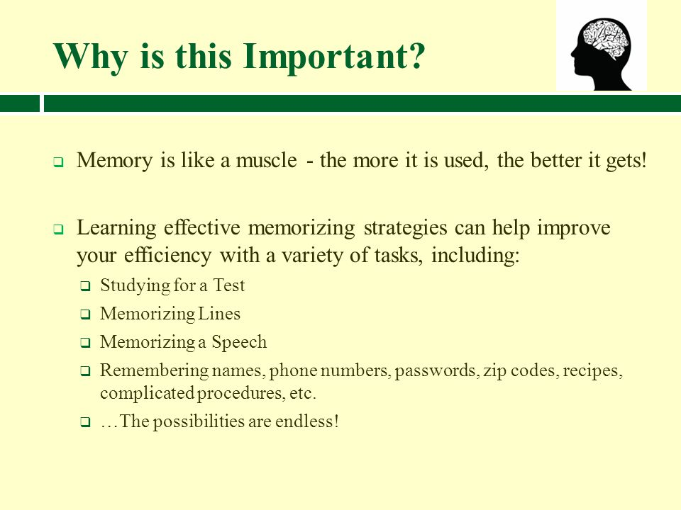 Why is this Important Memory is like a muscle - the more it is used, the better it gets!