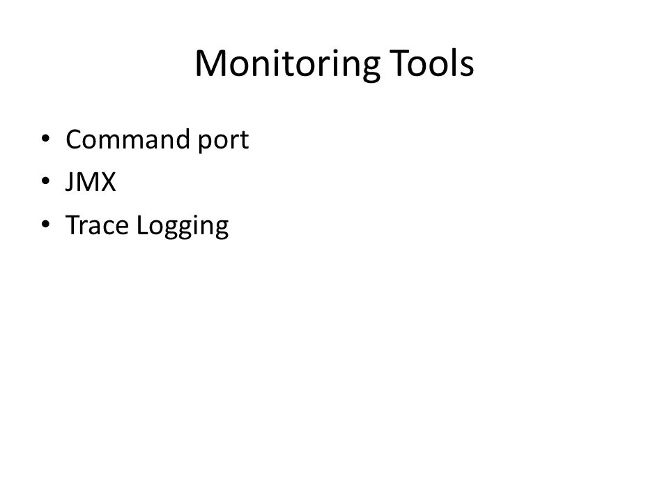 Monitoring Tools Command port JMX Trace Logging