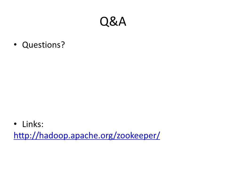 Q&A Questions Links: http://hadoop.apache.org/zookeeper/