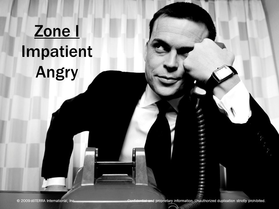 Zone I Impatient. Angry.