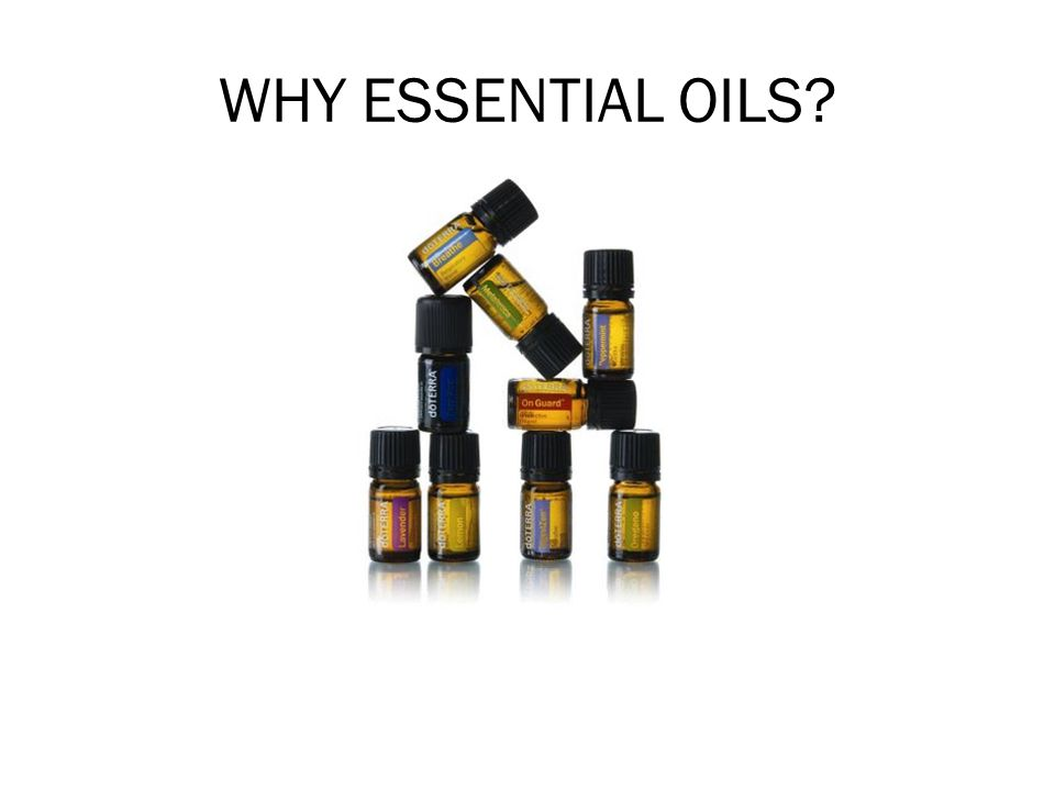 WHY ESSENTIAL OILS. Explain that you will first be talking about Essential Oils.