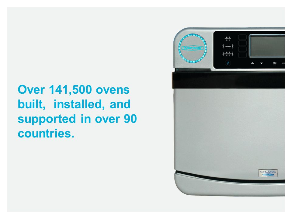 Over 141,500 ovens built, installed, and supported in over 90 countries.