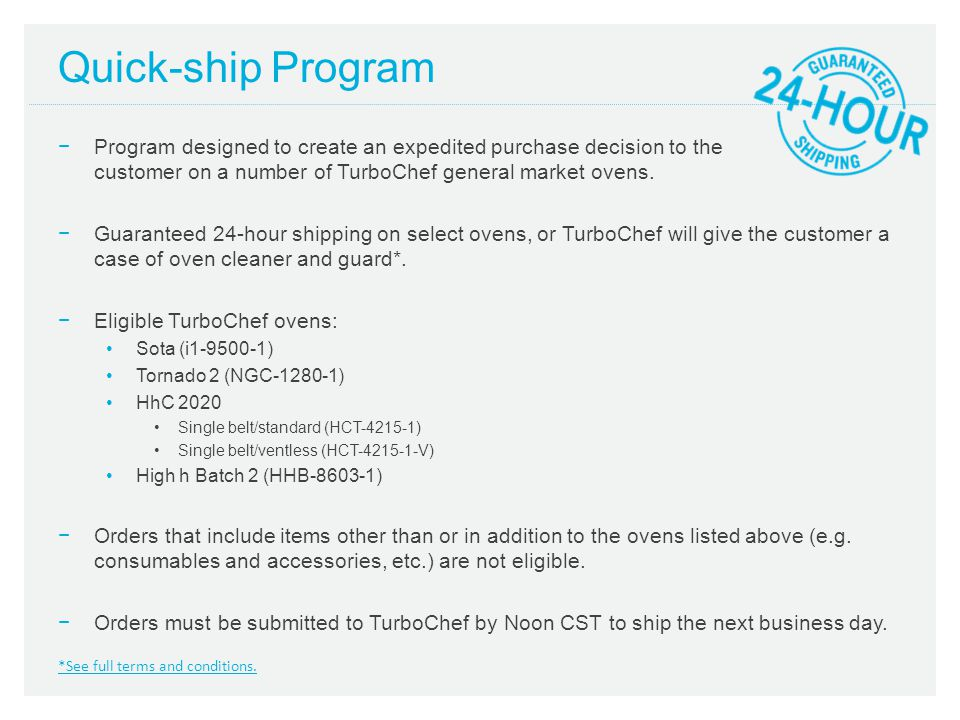 Quick-ship Program Program designed to create an expedited purchase decision to the customer on a number of TurboChef general market ovens.