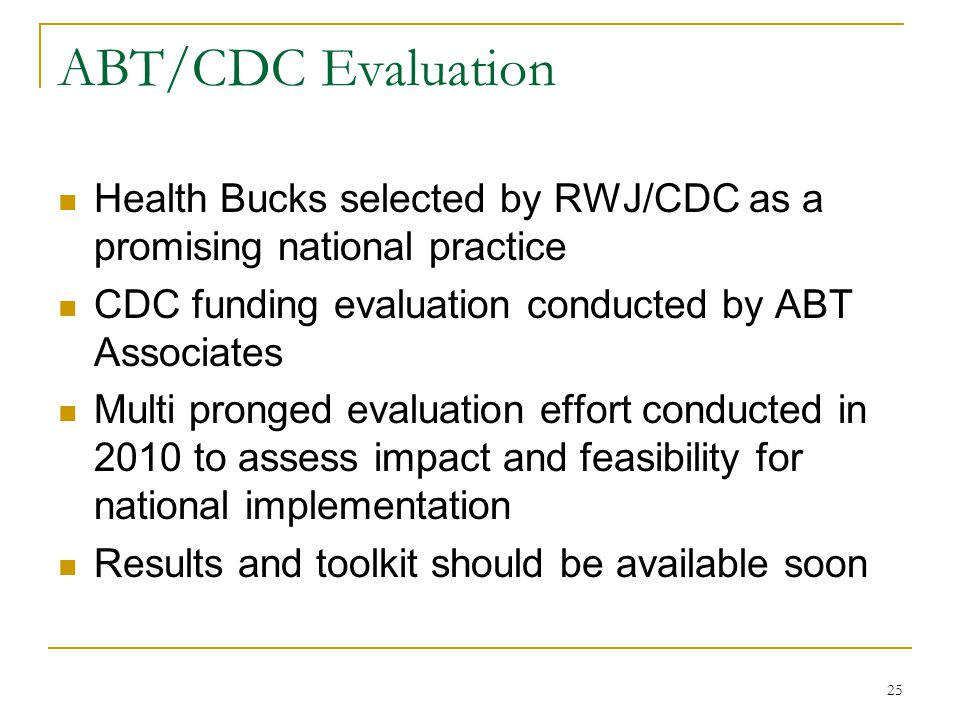 ABT/CDC Evaluation Health Bucks selected by RWJ/CDC as a promising national practice. CDC funding evaluation conducted by ABT Associates.