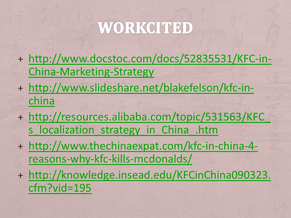 WORKCITED http://www.docstoc.com/docs/52835531/KFC-in-China-Marketing-Strategy. http://www.slideshare.net/blakefelson/kfc-in-china.