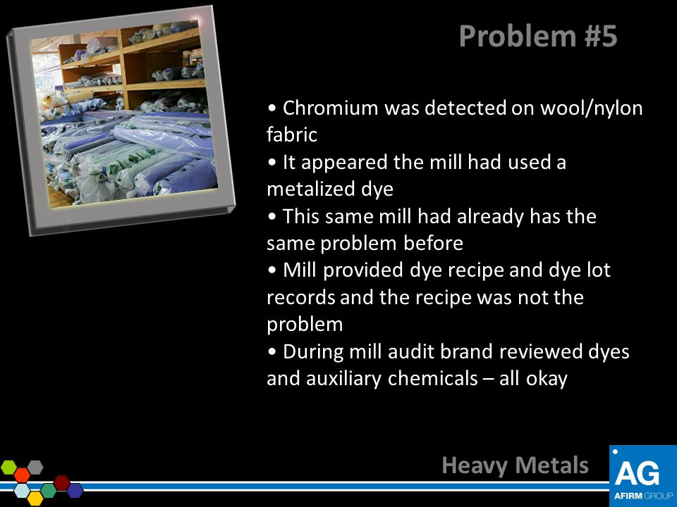 Problem #5 Heavy Metals Chromium was detected on wool/nylon fabric