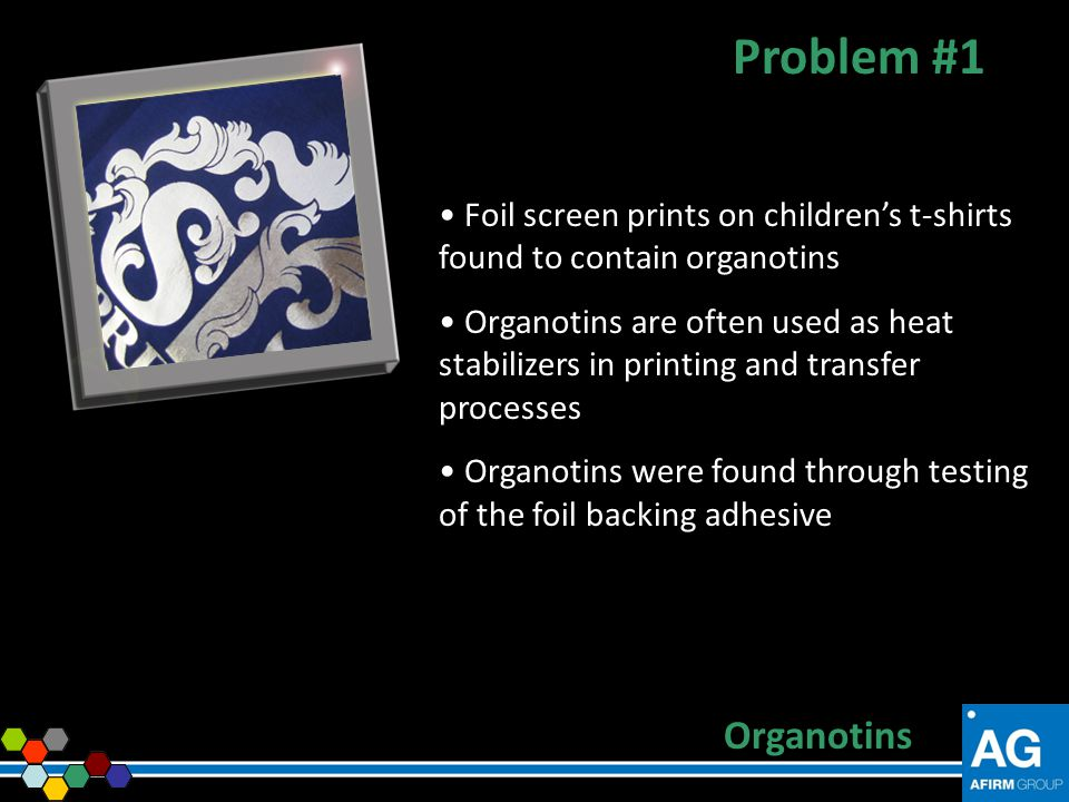 Problem #1 Foil screen prints on children's t-shirts found to contain organotins.