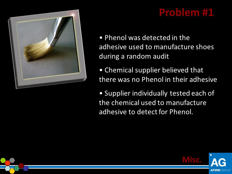 Problem #1 Phenol was detected in the adhesive used to manufacture shoes during a random audit.