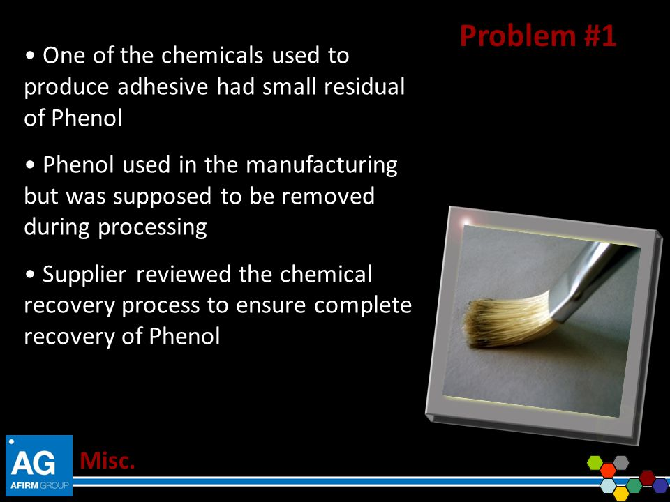 Problem #1 One of the chemicals used to produce adhesive had small residual of Phenol.