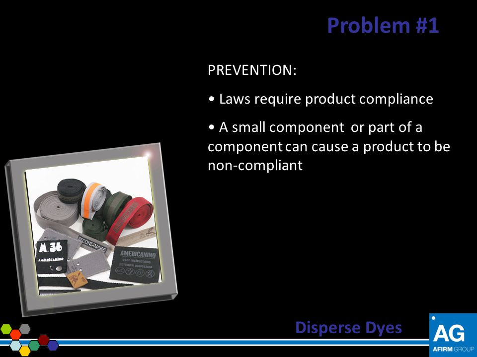 Problem #1 Disperse Dyes PREVENTION: Laws require product compliance