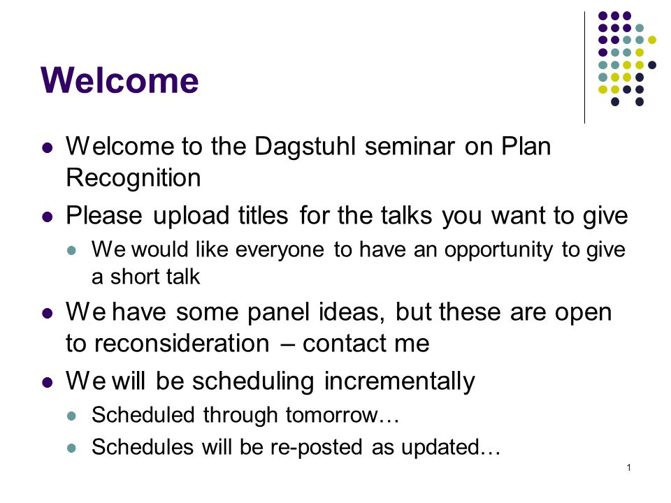 Welcome Welcome to the Dagstuhl seminar on Plan Recognition