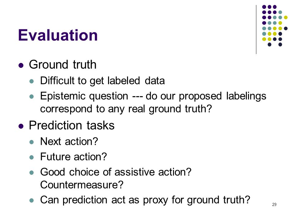 Evaluation Ground truth Prediction tasks Difficult to get labeled data
