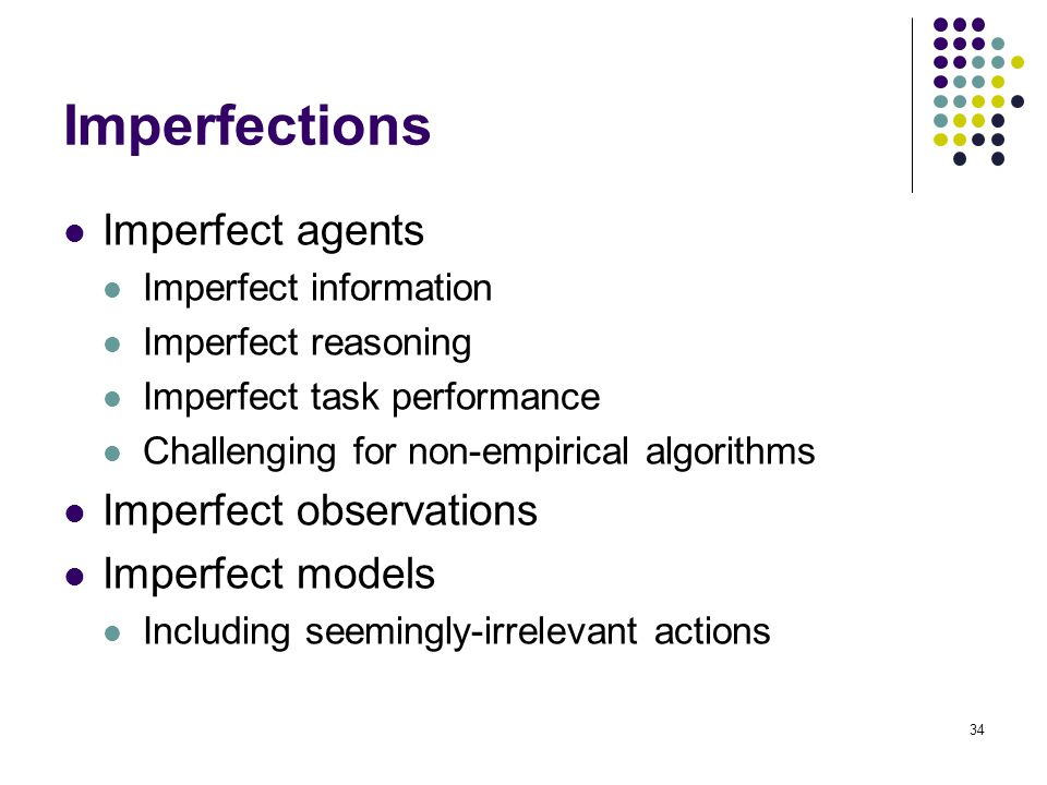 Imperfections Imperfect agents Imperfect observations Imperfect models