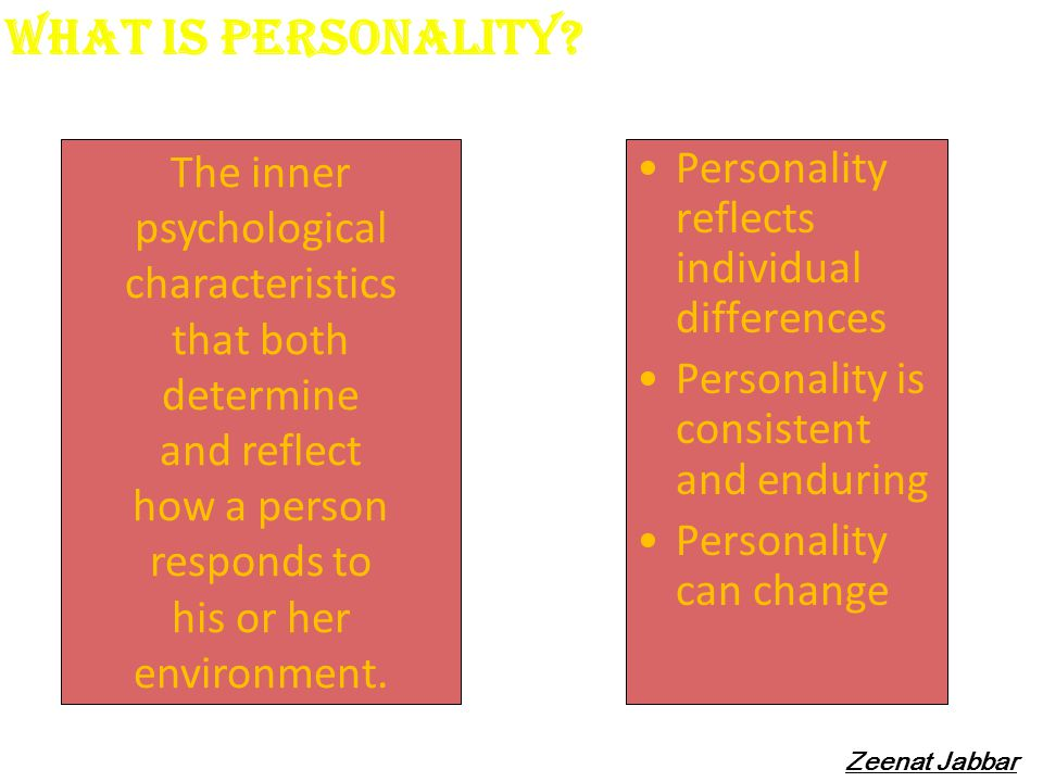 What is Personality The inner psychological characteristics that both determine and reflect how a person responds to his or her environment.
