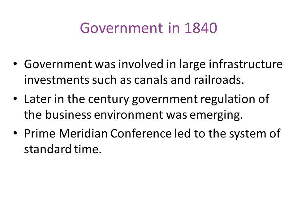 Government in 1840 Government was involved in large infrastructure investments such as canals and railroads.