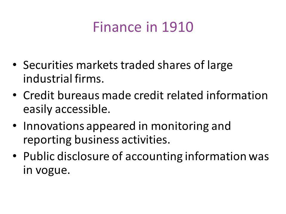 Finance in 1910 Securities markets traded shares of large industrial firms. Credit bureaus made credit related information easily accessible.