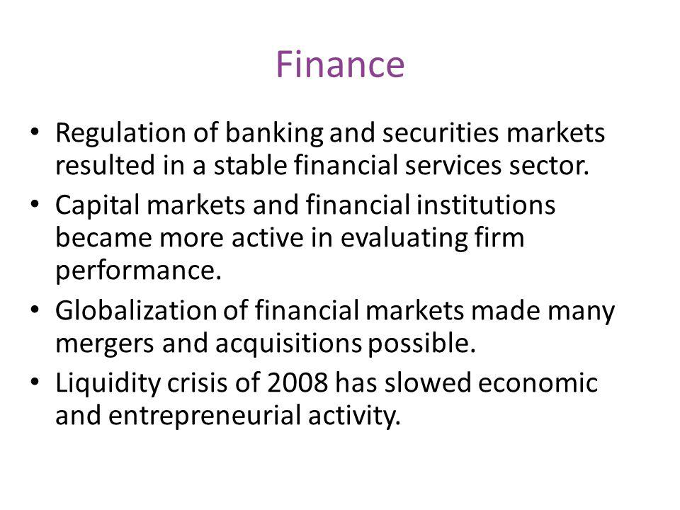 Finance Regulation of banking and securities markets resulted in a stable financial services sector.