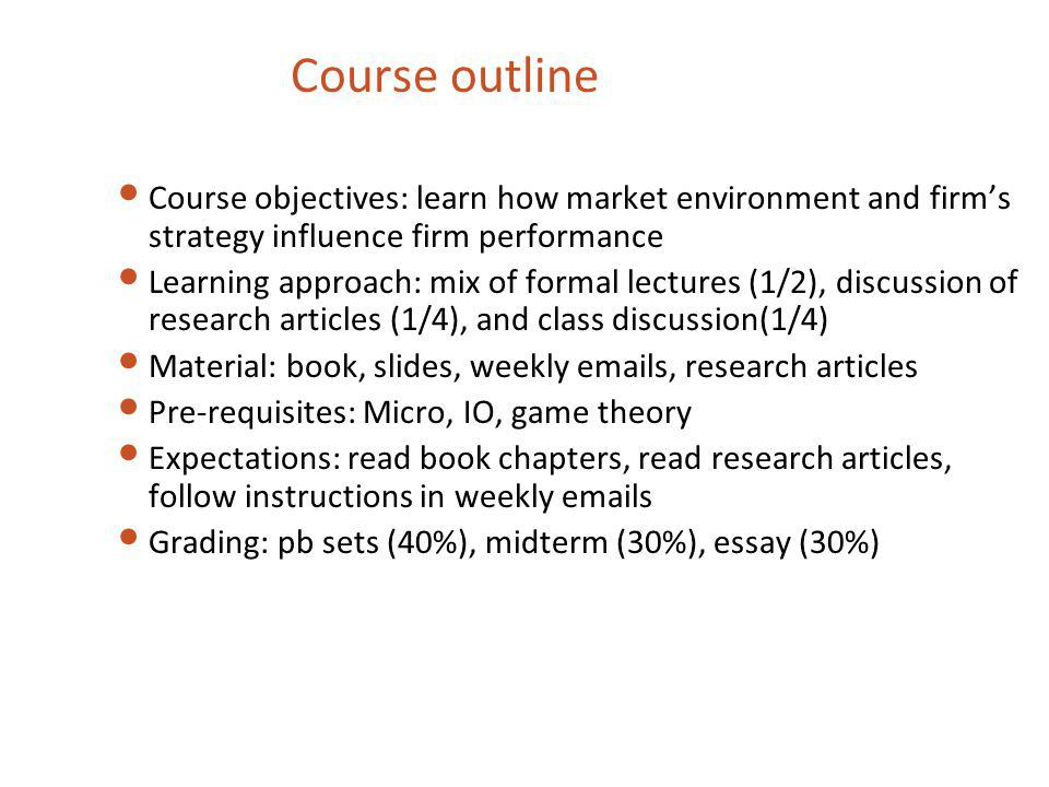 Course outline Course objectives: learn how market environment and firm's strategy influence firm performance.