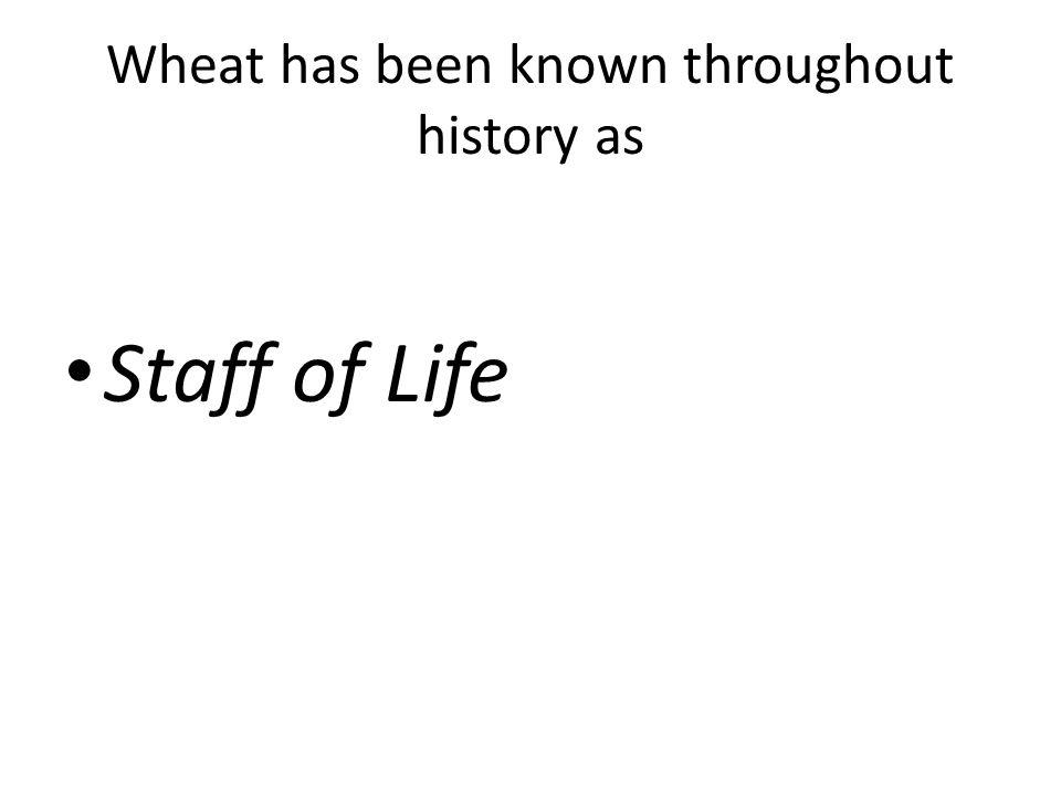 Wheat has been known throughout history as