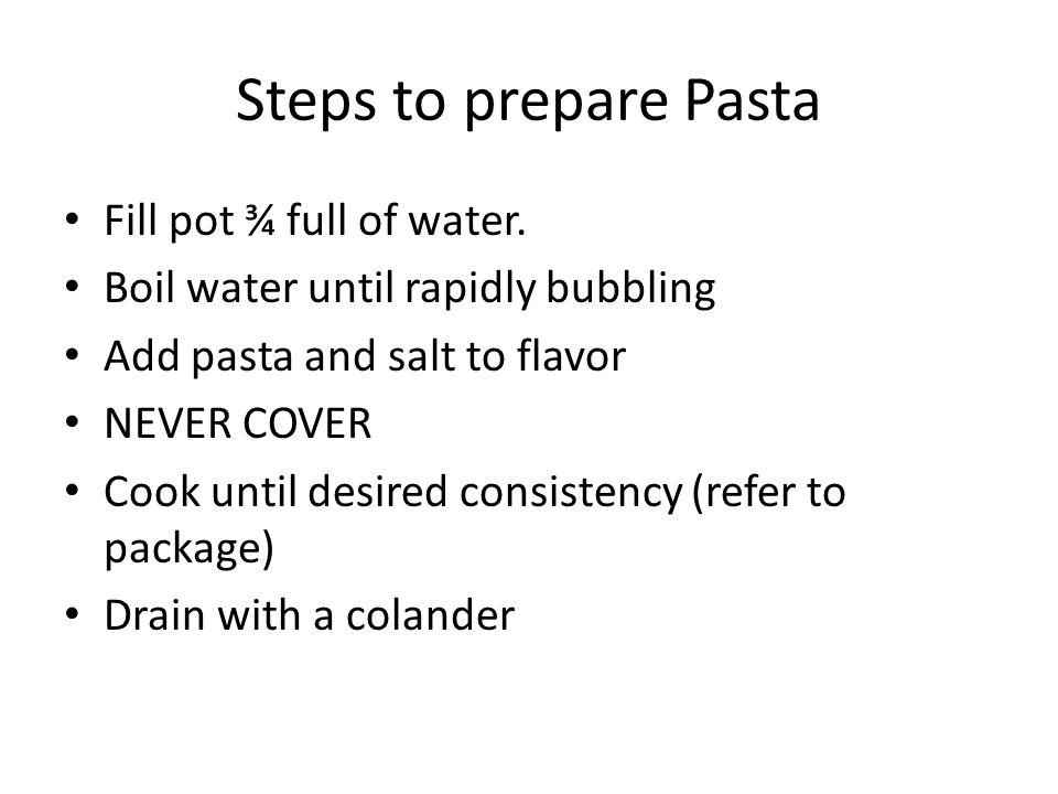 Steps to prepare Pasta Fill pot ¾ full of water.