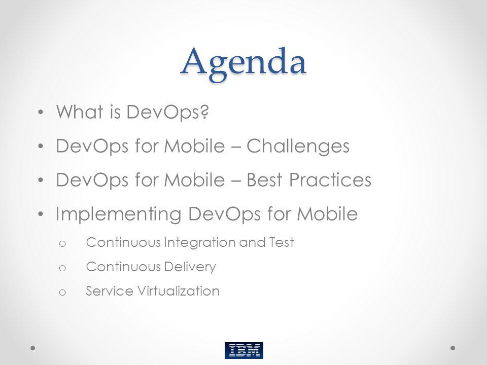 Agenda What is DevOps DevOps for Mobile – Challenges