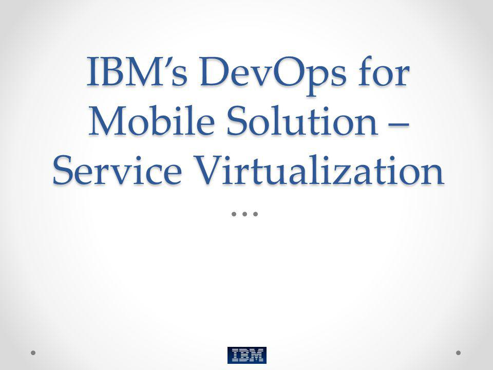 IBM's DevOps for Mobile Solution – Service Virtualization