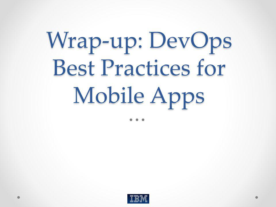Wrap-up: DevOps Best Practices for Mobile Apps