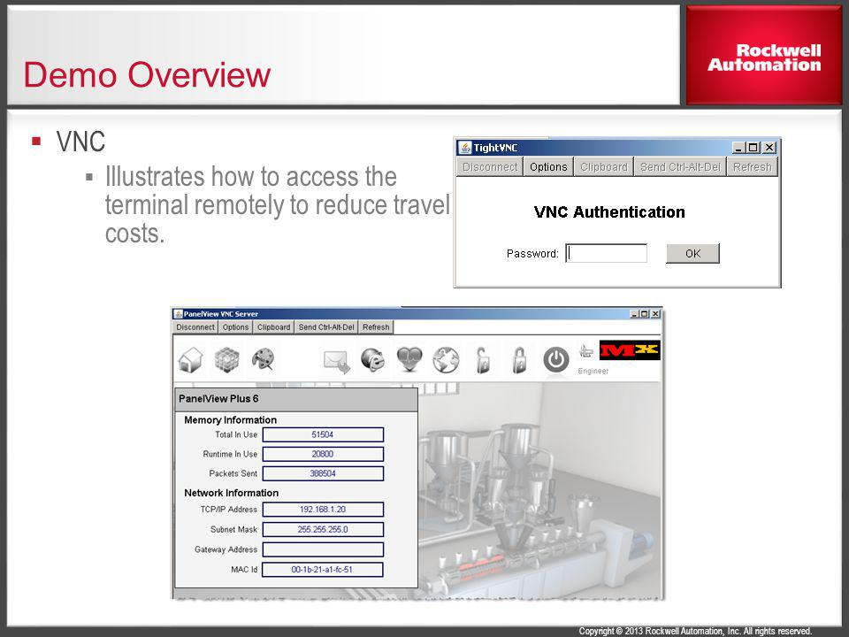 Demo Overview VNC Illustrates how to access the terminal remotely to reduce travel costs.
