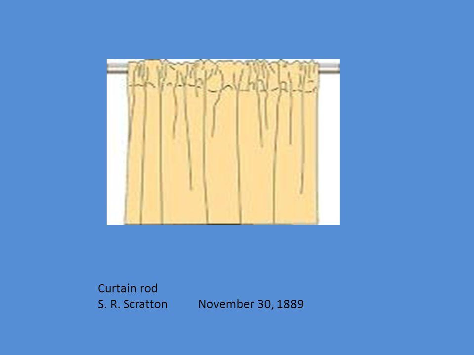 Curtain rod S. R. Scratton November 30, 1889