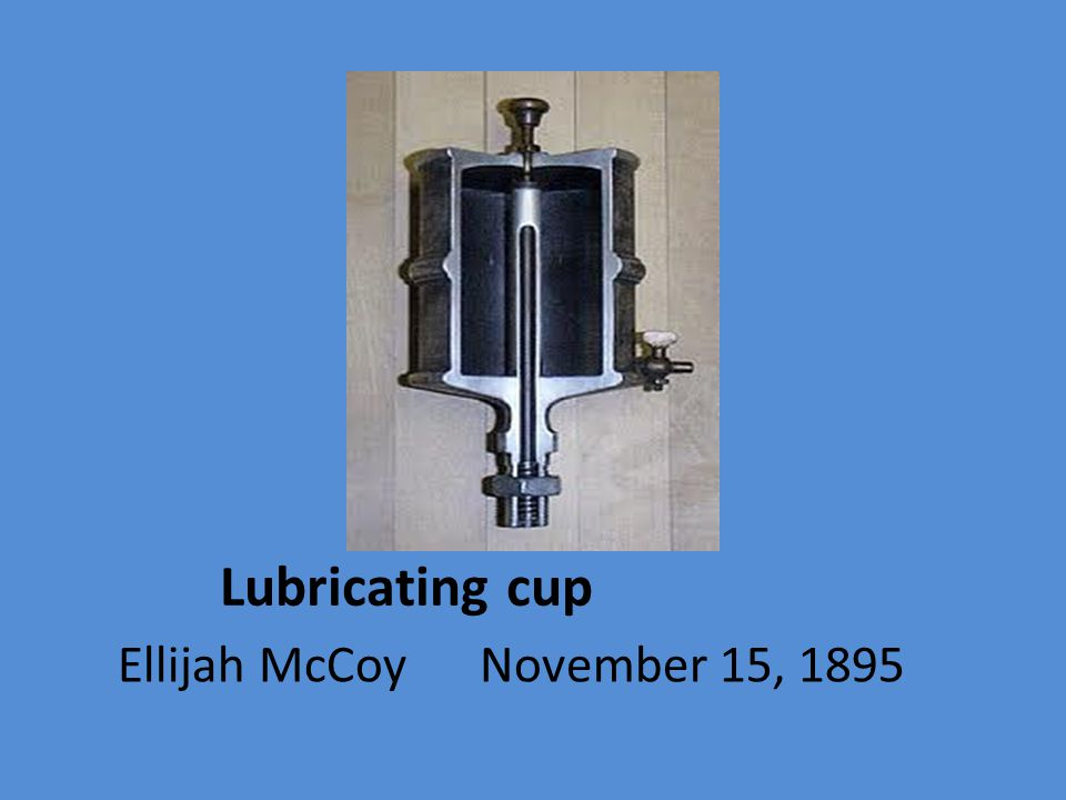 Lubricating cup Ellijah McCoy November 15, 1895