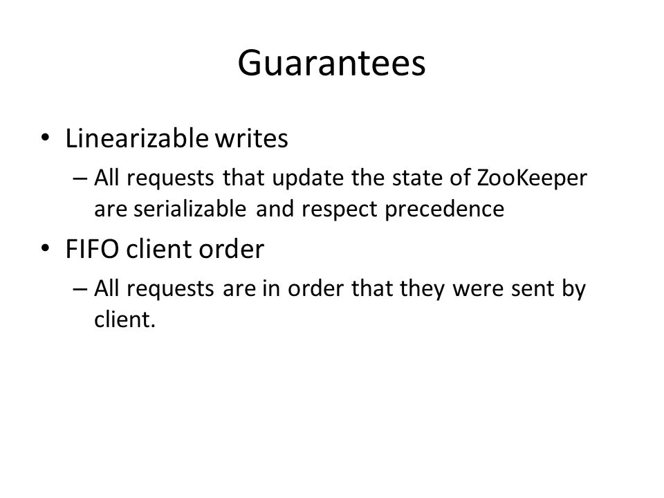 Guarantees Linearizable writes FIFO client order