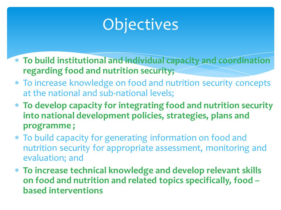 Objectives To build institutional and individual capacity and coordination regarding food and nutrition security;