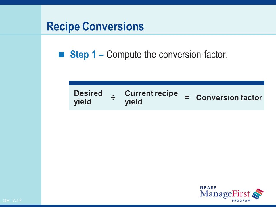 Recipe Conversions Step 1 – Compute the conversion factor.