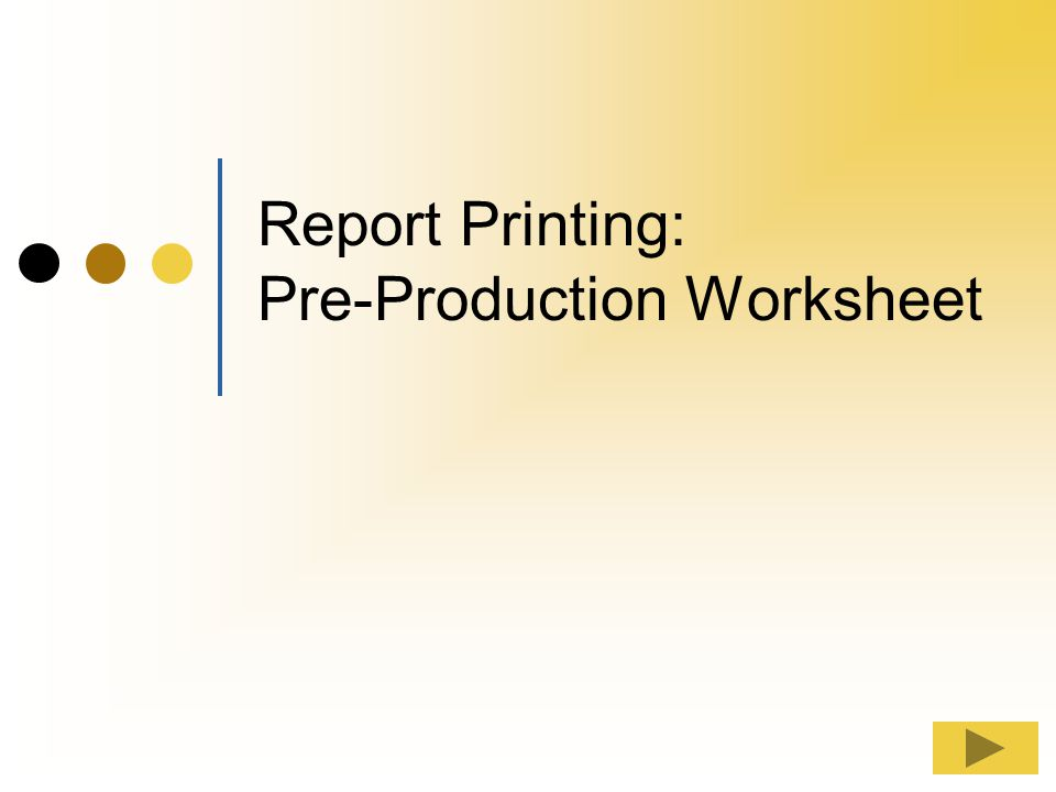 Report Printing: Pre-Production Worksheet