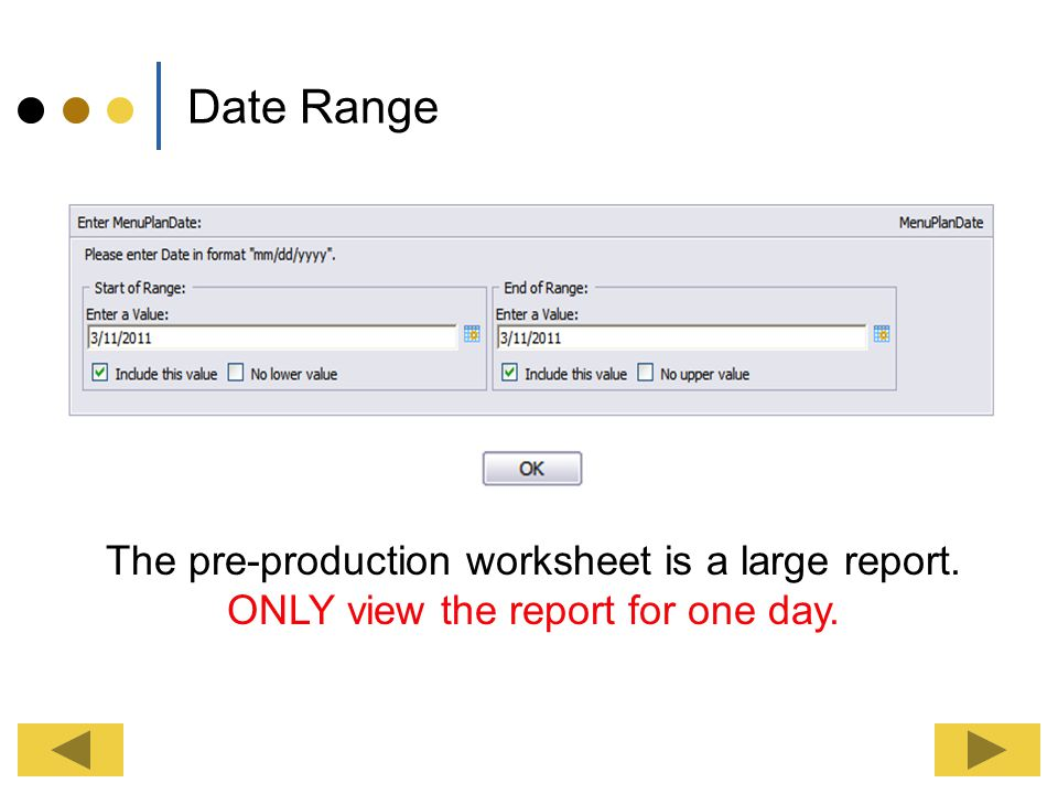 Date Range The pre-production worksheet is a large report. ONLY view the report for one day.